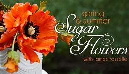 Spring & Summer Sugar Flowers with James Rosselle