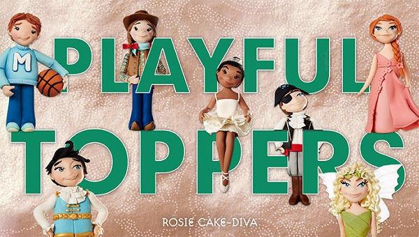 Cake Topper Tutorials - Playful Styles by Rosie Cake Diva on Craftsy 600px