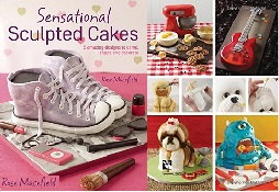 Sensational Sculpted Cakes by Rose Macefield