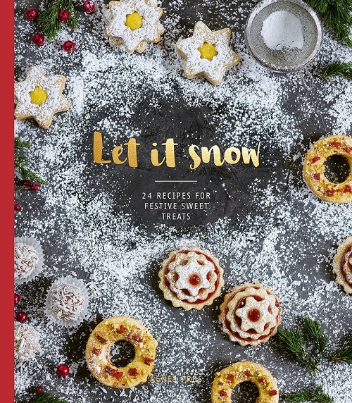 Let It Snow - 24 Recipes for Festive Sweet Treats by Agnes Prus