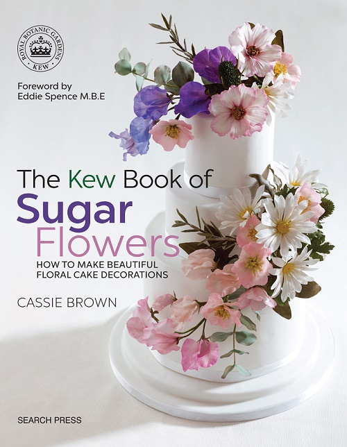 The Kew Book of Sugar Flowers by Cassie Brown, published by Search Press