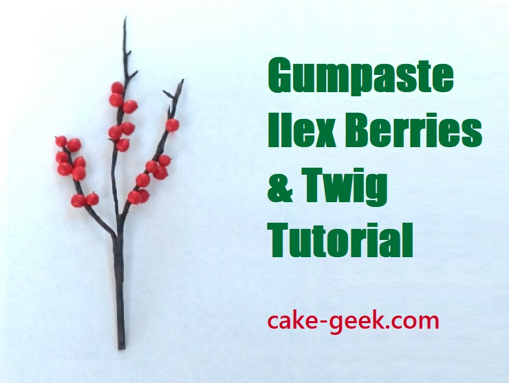 Gumpaste Ilex Berries Tutorial plus Twigs & Branches tutorial