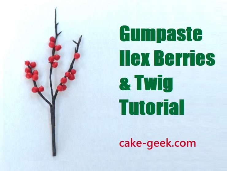 Gumpaste Ilex Berries Tutorial plus Twigs & Branches tutorial